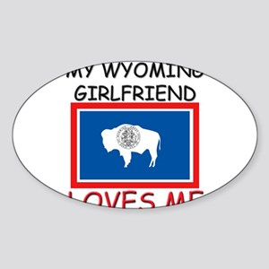 My Wyoming Girlfriend Loves Me Oval Sticker
