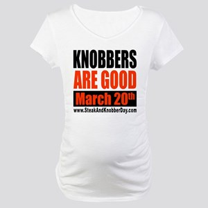 Knobbers Are Good Maternity T-Shirt