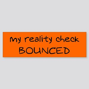 My reality check bounced - Bumper Sticker