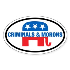 Anti-GOP Criminals & Morons Oval Sticker
