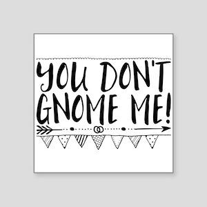 You don't gnome me! Sticker