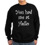 You Had Me At Hello Sweatshirt (dark)