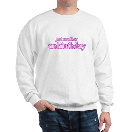 Just An Unbirthday Sweatshirt