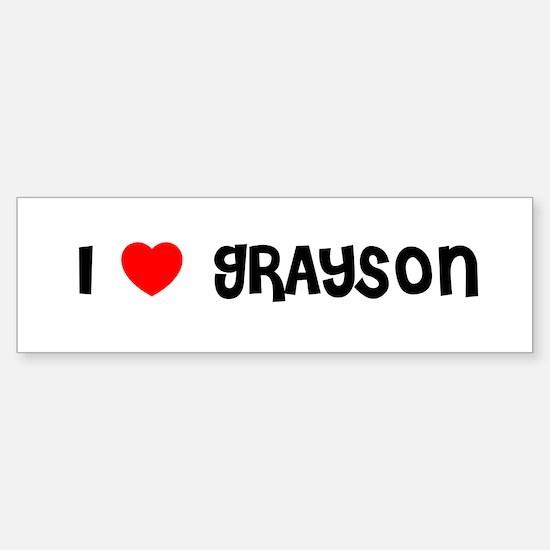 I LOVE GRAYSON Bumper Bumper Bumper Sticker