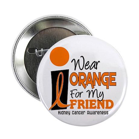"I Wear Orange For My Friend 9 KC 2.25"" Button"