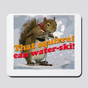That squirrel can water-ski! Mousepad