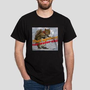 That squirrel can water-ski! Dark T-Shirt