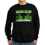 Wanna See My Shamrocks Sweatshirt (dark)