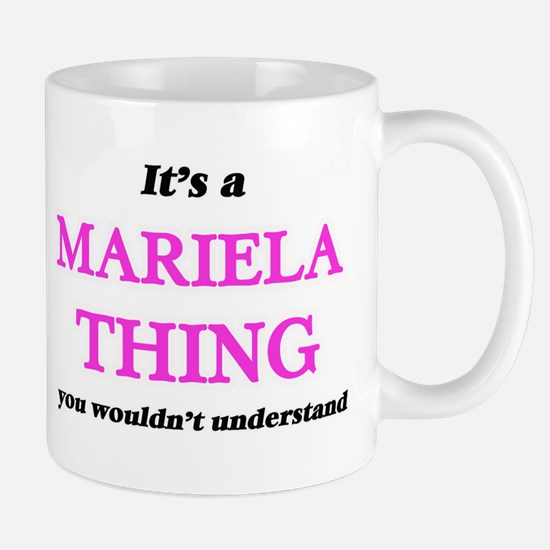 It's a Mariela thing, you wouldn't un Mugs