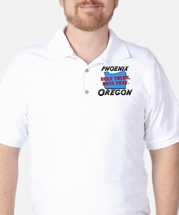 phoenix oregon - been there, done that Golf Shirt