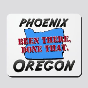 phoenix oregon - been there, done that Mousepad