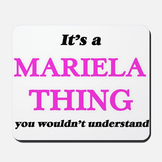 It's a Mariela thing, you wouldn&#39 Mousepad