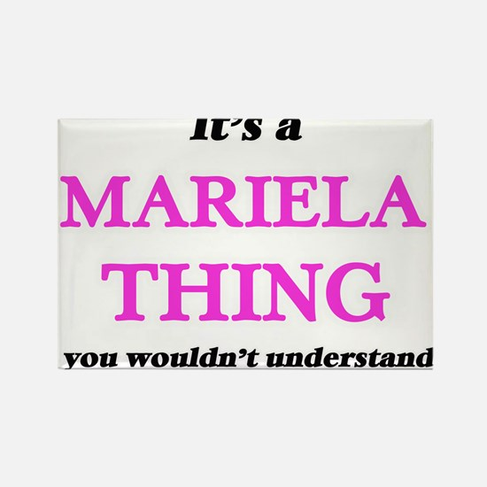 It's a Mariela thing, you wouldn't Magnets