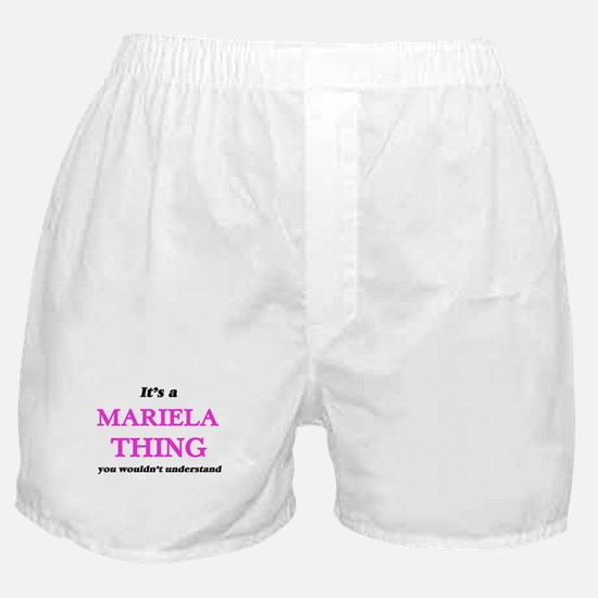 It's a Mariela thing, you wouldn& Boxer Shorts