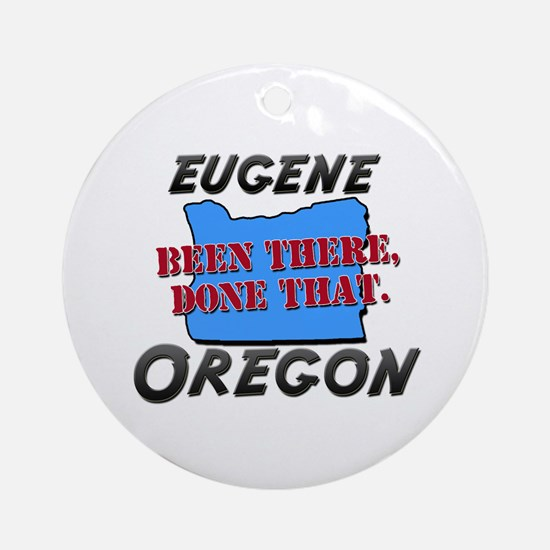 eugene oregon - been there, done that Ornament (Ro