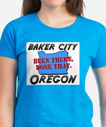 baker city oregon - been there, done that Tee