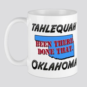 tahlequah oklahoma - been there, done that Mug
