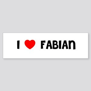 I LOVE FABIAN Bumper Sticker