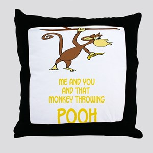 """""""Me and you and that monkey t Throw Pillow"""