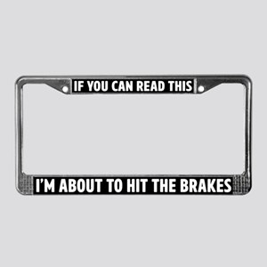 If you can read this hit the brakes License Plate