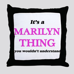 It's a Marilyn thing, you wouldn& Throw Pillow