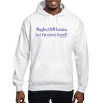 Maybe I am Insane Hooded Sweatshirt