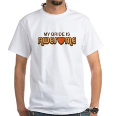 My Bride is Awesome White T-Shirt