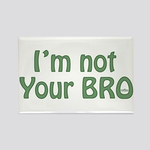 Not Your Bro Rectangle Magnet