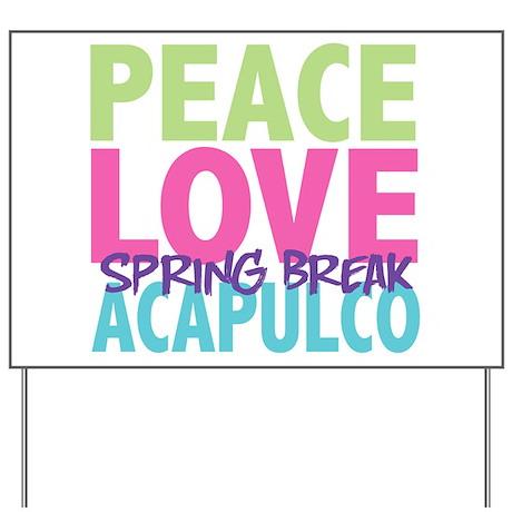 Peace Love Spring Break Acapulco Yard Sign