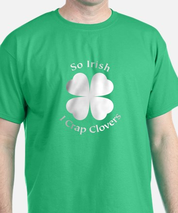 So Irish I Crap Clovers T-Shirt