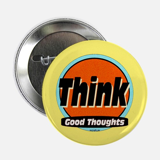 """Think Good Thoughts 2.25"""" Button"""