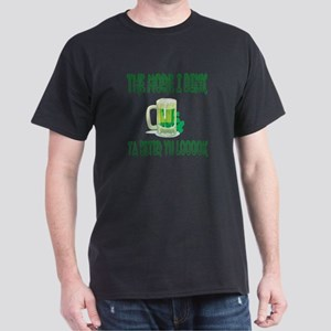 The More I Drink The Better You Look Dark T-Shirt