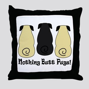 Nothing Butt Pugs! Throw Pillow