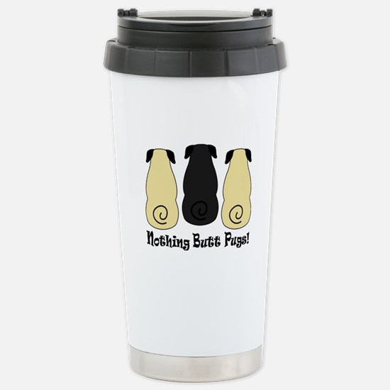 Nothing Butt Pugs! Stainless Steel Travel Mug