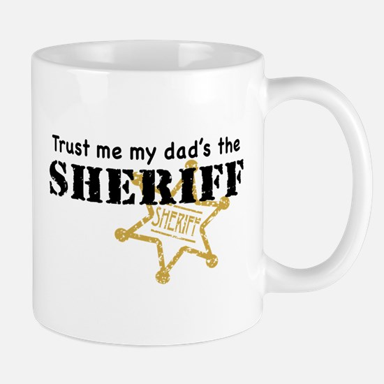 Trust Me My Dad's the Sheriff Mug