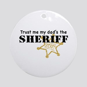 Trust Me My Dad's the Sheriff Ornament (Round)