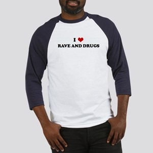 I Love RAVE AND DRUGS Baseball Jersey