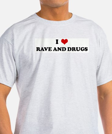 I Love RAVE AND DRUGS T-Shirt