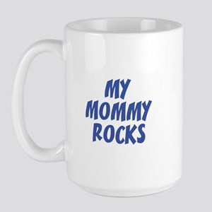 MY MOMMY ROCKS Large Mug