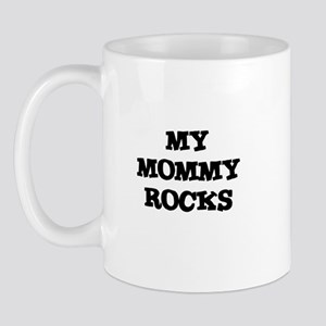 MY MOMMY ROCKS Mug