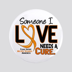 "Needs A Cure 2 MULTIPLE SCLEROSIS 3.5"" Button"