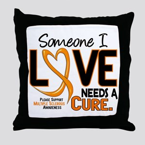 Needs A Cure 2 MULTIPLE SCLEROSIS Throw Pillow