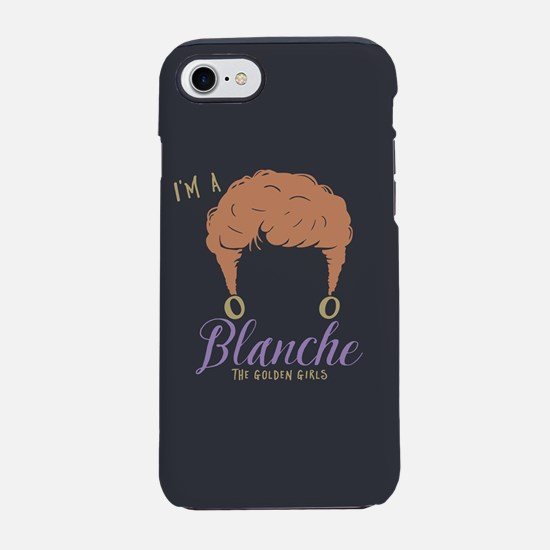 I'm A Blanche Golden Girls iPhone 7 Tough Case