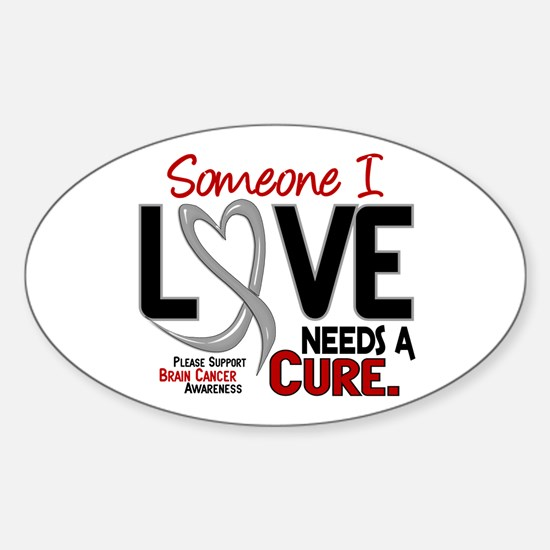 Needs A Cure 2 BRAIN CANCER Oval Decal