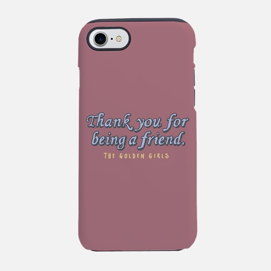Thank You For Being A Friend iPhone 7 Tough Case