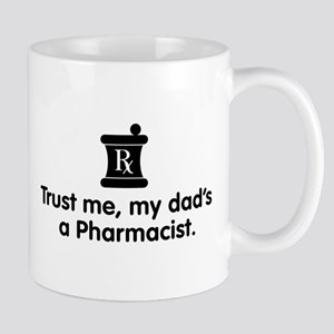 Trust Me My Dad's a Pharmacist Mug