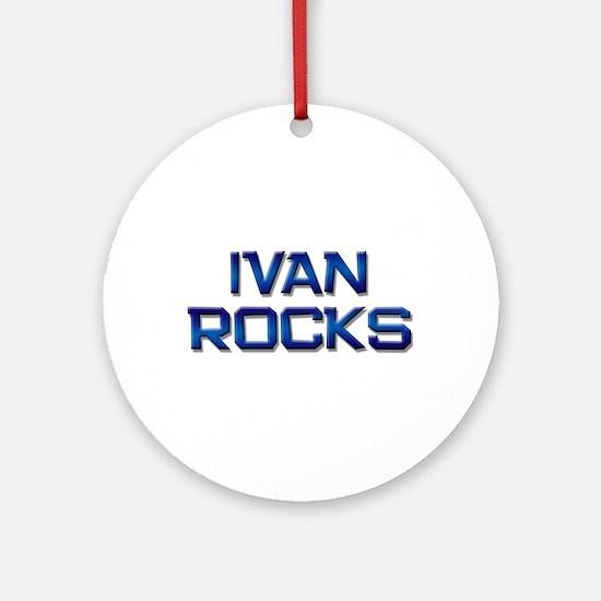 ivan rocks Ornament (Round)