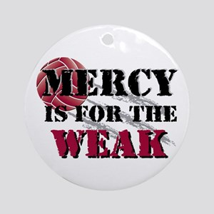 Mercy is for weak vball Round Ornament