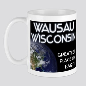 wausau wisconsin - greatest place on earth Mug