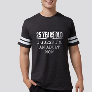 25 Years Old I Guess Im An Adult Now T-Shirt